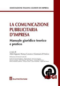 Libro La comunicazione pubblicitaria d'impresa. Manuale giuridico teorico e pratico