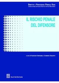 Il Il rischio penale del difensore - Insolera Gaetano Zilletti Lorenzo - wuz.it