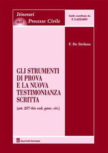 Libro Gli strumenti di prova e la nuova testimonianza scritta Franco De Stefano