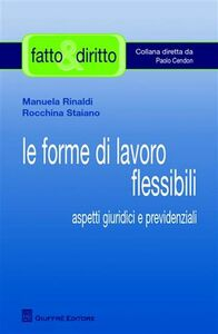Libro Le forme di lavoro flessibile. Aspetti giuridici e previdenziali Manuela Rinaldi , Rocchina Staiano