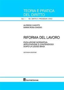 Libro Riforma del lavoro. Evoluzione normativa, applicazione e contenzioso dopo la legge Biagi Alfredo Casotti , M. Rosa Gheido