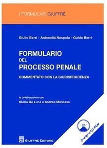 Libro Formulario del processo penale. Commentato con la giurisprudenza. Con CD-ROM Giulio Berri , Antonella Nespola , Guido Berri