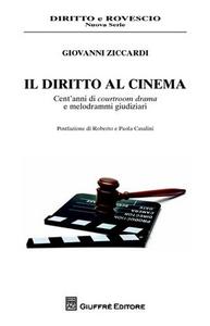 Libro Il diritto al cinema. Cent'anni di courtroom drama e melodrammi giudiziari Giovanni Ziccardi
