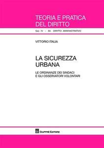Libro La sicurezza urbana. Le ordinanze dei sindaci e gli osservatori volontari Vittorio Italia