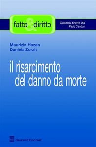 Foto Cover di Il risarcimento del danno da morte, Libro di Maurizio Hazan,Daniela Zorzit, edito da Giuffrè