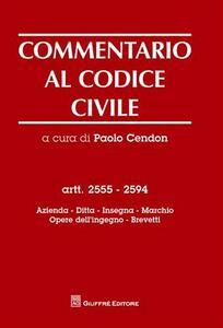 Commentario al codice civile. Artt. 2555-2594: Azienda. Ditta. Insegna. Marchio. Opere dell'ingegno. Brevetti