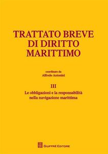 Foto Cover di Trattato breve di diritto marittimo. Vol. 3: Le obbligazioni e la responsabilità nella navigazione marittima., Libro di  edito da Giuffrè