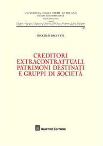 Foto Cover di Creditori extracontrattuali, patrimoni destinati e gruppi di società, Libro di Niccolò Baccetti, edito da Giuffrè