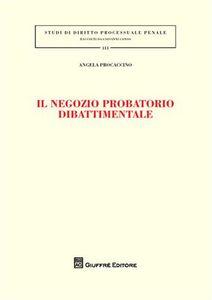 Foto Cover di Il negozio probatorio dibattimento, Libro di Angela Procaccino, edito da Giuffrè