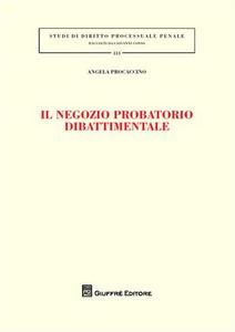 Libro Il negozio probatorio dibattimento Angela Procaccino