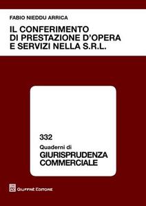 Libro Il conferimento di prestazione d'opera e servizi nella s.r.l. Fabio Nieddu Arrica
