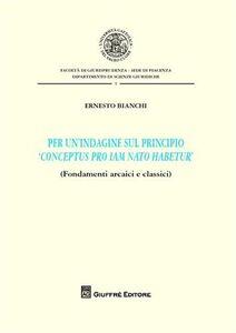 Libro Per un'indagine sul principio «conceptus pro iam nato habetur» Ernesto Bianchi