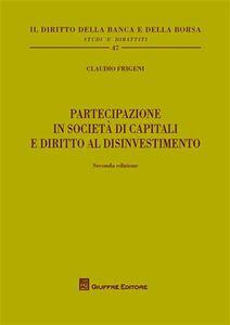 Foto Cover di Partecipazione in società di capitali e diritto al disinvestimento, Libro di Claudio Frigeni, edito da Giuffrè
