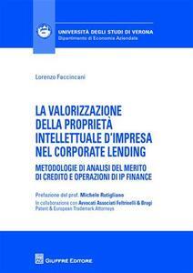 La valorizzazione della proprietà intellettuale d'impresa nel corporate lending. Metodologie di analisi del merito di credito e operazioni di IP Finance