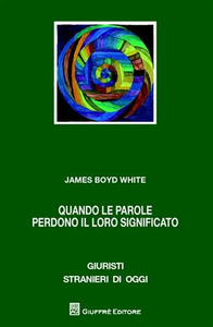 Libro Quando le parole perdono il loro significato. Linguaggio, individuo, comunità James B. White