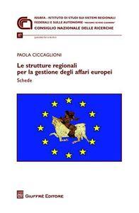 Libro Le strutture regionali per la gestione degli affari europei. Schede Paola Ciccaglioni
