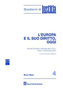 Libro L' Europa e il suo diritto, oggi. Atti del Convegno nazionale dell'U.G.C.I. (Pavia, 7-9 dicembre 2007)