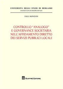 Libro Controllo «analogo» e governance societario nell'affidamento diretto dei servizi pubblici locali Saul Monzani