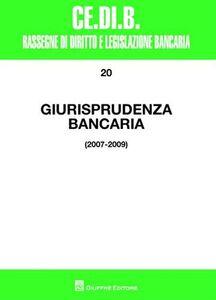 Libro Giurisprudenza bancaria. Impresa, contratti, titoli, disciplina penale, rapporti di lavoro, disciplina fiscale. Anni 2007-2009
