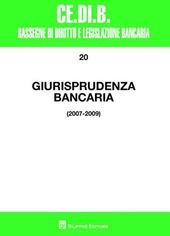 Giurisprudenza bancaria. Impresa, contratti, titoli, disciplina penale, rapporti di lavoro, disciplina fiscale. Anni 2007-2009
