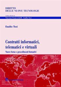 Libro Contratti informatici, telematici e virtuali. Nuove forme e procedimenti formativi Emilio Tosi