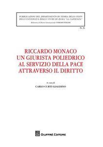 Libro Riccardo Monaco un giurista poliedrico al servizio della pace attraverso il diritto. Atti dell'Incontro di studio... (Roma, 25 maggio 2009)