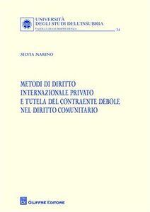 Libro Metodi di diritto internazionale privato e tutela del contraente debole nel diritto comunitario Silvia Marino