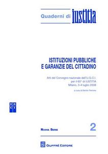 Libro Istituzioni pubbliche e garanzie del cittadino. Atti del Convegno nazionale dell'U.G.C.I. per il 60 di Iustitia (Milano, 3-4 luglio 2008)