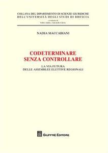 Foto Cover di Codeterminare senza controllare. La via futura delle assemblee elettive regionali, Libro di Nadia Maccabiani, edito da Giuffrè
