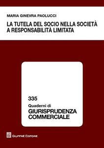 Foto Cover di La tutela del socio nella società a responsabilità limitata, Libro di M. Ginevra Paolucci, edito da Giuffrè