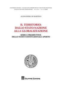 Libro Il territorio: dallo stato-nazionle alla globalizzazione. Sfide e prospettive dello stato costituzionale aperto Alessandra Di Martino