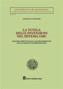 Foto Cover di La tutela delle invenzioni nel sistema OMC. Esclusiva brevettuale e valori emergenti nella comunità internazionale, Libro di Gianluca Contaldi, edito da Giuffrè