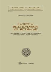 La tutela delle invenzioni nel sistema OMC. Esclusiva brevettuale e valori emergenti nella comunità internazionale