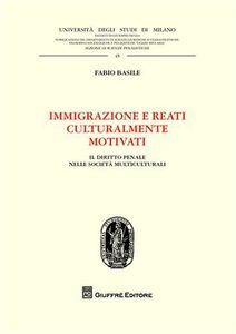 Libro Immigrazione e reati culturalmente motivati. Il diritto penale nelle società multiculturali Fabio Basile