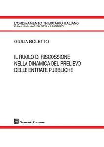 Libro Il ruolo di riscossione nella dinamica del prelievo delle entrate pubbliche Giulia Boletto
