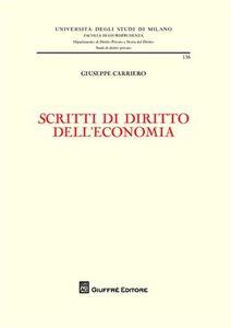 Foto Cover di Scritti di diritto dell'economia, Libro di Giuseppe Carriero, edito da Giuffrè
