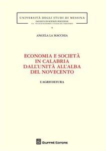 Libro Economia e società in Calabria dall'unità all'alba del Novecento. L'agricoltura Angela La Macchia
