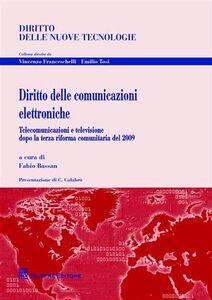Libro Diritto delle comunicazioni elettroniche. Telecomunicazioni e televisione dopo la terza riforma comunitaria del 2009