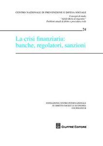 Foto Cover di La crisi finanziaria: banche, regolatori, sanzioni. Atti del Convegno (Courmayeur, 25-26 settembre 2009), Libro di  edito da Giuffrè