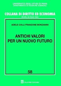 Foto Cover di Antichi valori per un nuovo futuro, Libro di Adele Colli Franzone Bonzanini, edito da Giuffrè