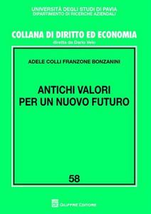 Libro Antichi valori per un nuovo futuro Adele Colli Franzone Bonzanini