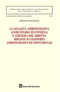 Libro La legalità amministrativa (comunitaria ed interna) e certezza del diritto: riflessi sui rapporti amministrativi ed istituzionali Francesco Siciliano