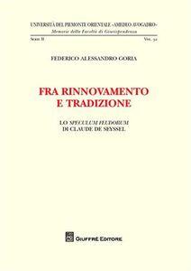 Libro Fra rinnovamento e tradizione. Lo speculum feudorum di Claude de Seyssel Federico A. Goria