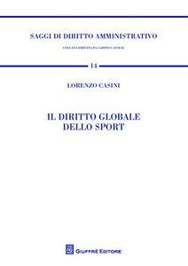 Libro Il diritto globale dello sport Lorenzo Casini