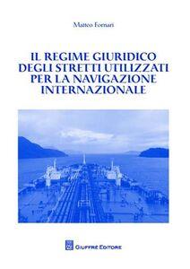 Libro Il regime giuridico degli stretti utilizzati per la navigazione internazionale Matteo Fornari