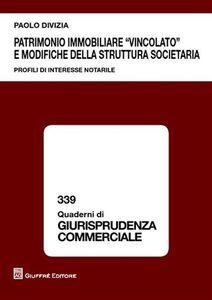 Foto Cover di Patrimonio immobiliare «vincolato» e modifiche della struttura societaria. Profili di interesse notarile, Libro di Paolo Divizia, edito da Giuffrè