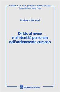 Libro Diritto al nome e all'identità personale nell'ordinamento europeo Costanza Honorati