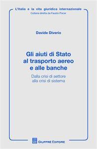 Foto Cover di Gli aiuti di Stato al trasporto aereo e alle banche. alla crisi di settore alla crisi di sistema, Libro di Davide Diverio, edito da Giuffrè
