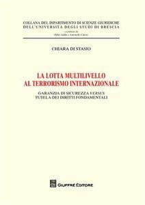 Libro La lotta multilivello al terrorismo internazionale. Garanzia di sicurezza versus tutela dei diritti fondamentali Chiara Di Stasio