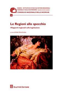 Libro Le regioni allo specchio. I rapporti regionali sulla legislazione. Atti della Giornata di studio (Roma, 21 novembre 2008)
